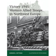 Victory 1945: Western Allied Troops in Northwest Europe (BOK)