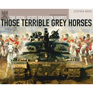 Those Terrible Grey Horses: an Illustrated History of the Ro (BOK)