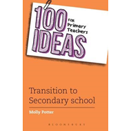 100 Ideas for Primary Teachers: Transition to Secondary Scho (BOK)