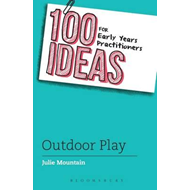 100 Ideas for Early Years Practitioners: Outdoor Play (BOK)