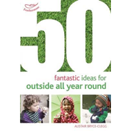 50 Fantastic Ideas for Outside All Year Round (BOK)