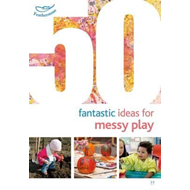 50 Fantastic Ideas for Messy Play (BOK)