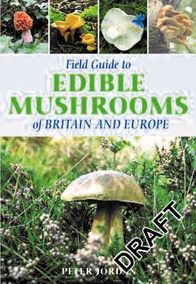 Field Guide To Edible Mushrooms Of Britain And Europe (BOK)