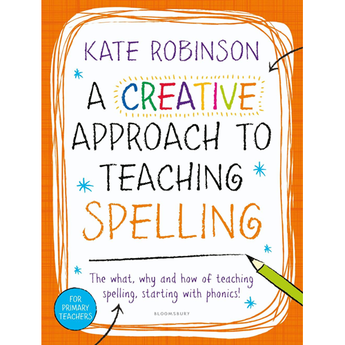 Creative Approach to Teaching Spelling: The what, why and ho (BOK)