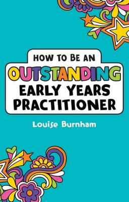 How to be an Outstanding Early Years Practitioner (BOK)