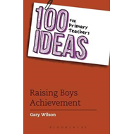 100 Ideas for Primary Teachers: Raising Boys' Achievement (BOK)