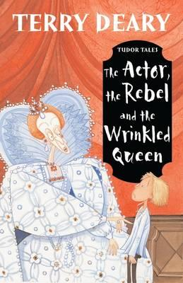 Tudor Tales: The Actor, the Rebel and the Wrinkled Queen (BOK)