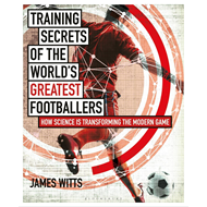 Training Secrets of the World's Greatest Footballers (BOK)