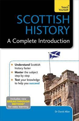 Scottish History: A Complete Introduction: Teach Yourself (BOK)