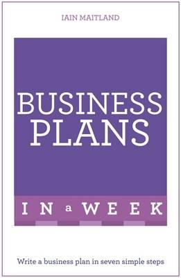 Business Plans in a Week - Write a Business Plan in Seven Simple Steps (BOK)