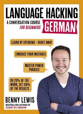 LANGUAGE HACKING GERMAN (Learn How to Speak German - Right A (BOK)