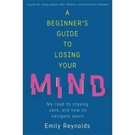 Beginner's Guide to Losing Your Mind (BOK)