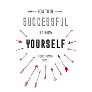 How To Be Successful By Being Yourself (BOK)