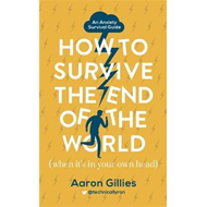How to Survive the End of the World (When it's in Your Own H (BOK)