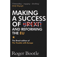 Making a Success of Brexit and Reforming the EU (BOK)