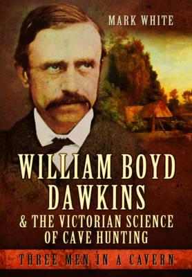 William Boyd Dawkins and the Victorian Science of Cave Hunti (BOK)