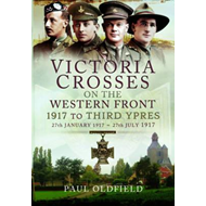Victoria Crosses on the Western Front - 1917 to Third Ypres (BOK)