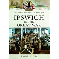 Ipswich in the Great War (BOK)