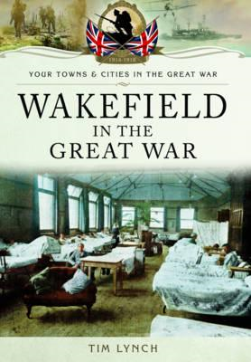 Wakefield in the Great War (BOK)