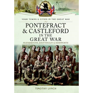 Pontefract and Castleford in the Great War (BOK)