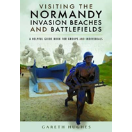 Visiting the Normandy Invasion Beaches and Battlefields (BOK)