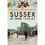 Sussex at War 1939 - 1945 (BOK)
