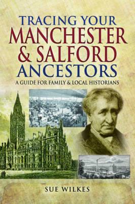 Tracing Your Manchester and Salford Ancestors (BOK)