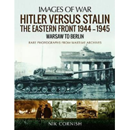 Hitler versus Stalin: The Eastern Front 1944-1945: Warsaw to (BOK)