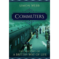 Commuters: The History of a British Way of Life (BOK)