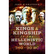 Kings and Kingship in the Hellenistic World 350 - 30 BC (BOK)