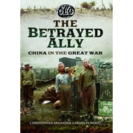 Betrayed Ally: China in the Great War (BOK)