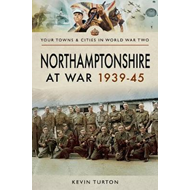 Northamptonshire at War 1939 - 1945 (BOK)