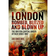 London: Bombed, Blitzed and Blown Up (BOK)