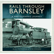 Rails Through Barnsley - A Photographic History (BOK)
