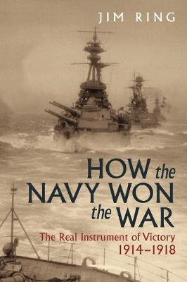 How the Navy Won the War - The Real Instrument of Victory 1914-1918 (BOK)
