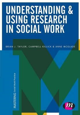 Understanding and Using Research in Social Work (BOK)