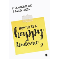 How to Be a Happy Academic (BOK)