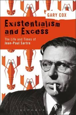 Existentialism and Excess: The Life and Times of Jean-Paul S (BOK)