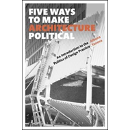 Five Ways to Make Architecture Political (BOK)