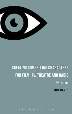 Creating Compelling Characters for Film, TV, Theatre and Rad (BOK)