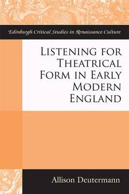 Listening for Theatrical Form in Early Modern England (BOK)