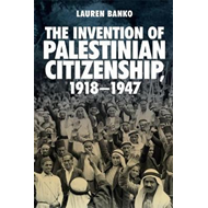 Invention of Palestinian Citizenship, 1918-1947 (BOK)