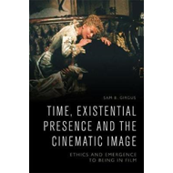 Time, Existential Presence and the Cinematic Image (BOK)