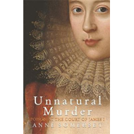 Unnatural Murder: Poison In The Court Of James I (BOK)
