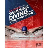 Science Behind Swimming, Diving, and Other Water Sports (BOK)