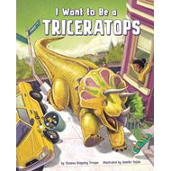 I Want to Be a Triceratops (BOK)