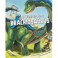 I Want to Be a Brachiosaurus (BOK)