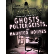 Handbook to Ghosts, Poltergeists, and Haunted Houses (BOK)