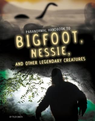 Handbook to Bigfoot, Nessie, and Other Legendary Creatures (BOK)