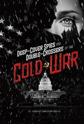 Deep-Cover Spies and Double-Crossers of the Cold War (BOK)